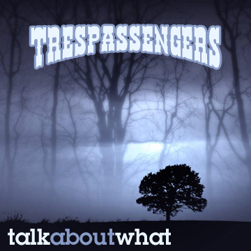 Talk About What, by Trespassengers on OurStage