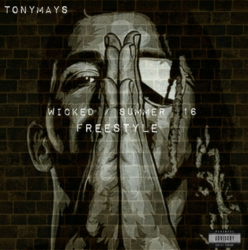 Wicked / Summer 16 Freestyle, by TonyMays on OurStage