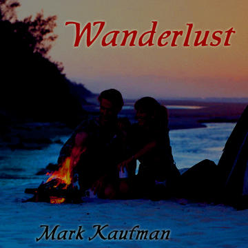 Wanderlust, by Mark Kaufman on OurStage
