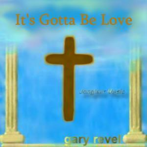 It's Gotta Be Love, by Gary Revel on OurStage