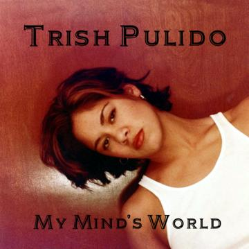 Your Mind's World, by Trish Pulido on OurStage