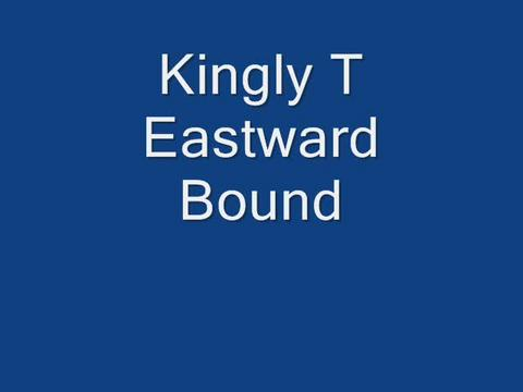 Kingly T Eastward Bound vid, by kingly T on OurStage