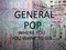 WHERE YOU WANT TO GO, by GENERAL POP on OurStage