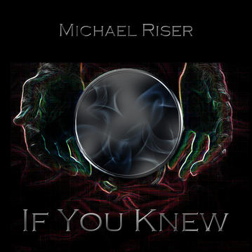 If You Knew, by Michael Riser on OurStage