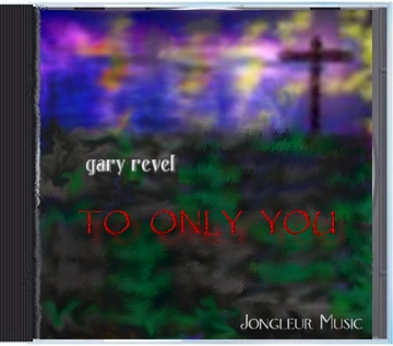 To Only You, by Gary Revel on OurStage
