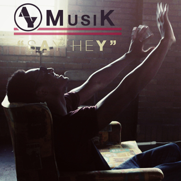 AY-MusiK - Say Hey , by AY-MusiK on OurStage