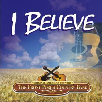 I Believe, by The Front Porch Country Band on OurStage
