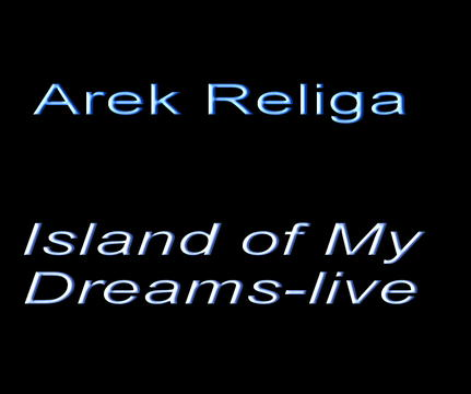 "Arek Religa - ""Island of my dreams"" - Live, by arek religa on OurStage"