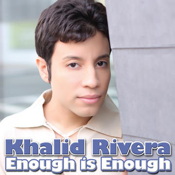 Enough Is Enough, by KhalidRiveraMusic on OurStage