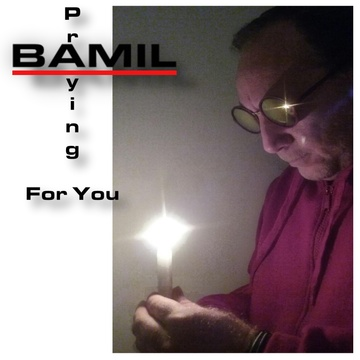 Praying For You, by BAMIL on OurStage