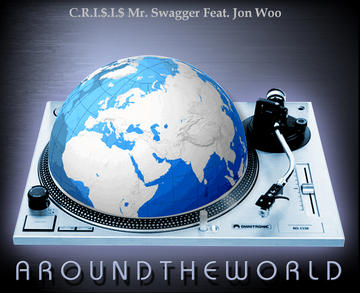Around The World, by C.R.I.$.I.$. aka CrisisMr. Swagger on OurStage
