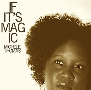 If It's Magic - CD Release Edition, by Michele Thomas on OurStage