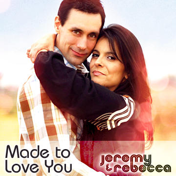 Made To Love You, by Jeremy and Rebecca on OurStage