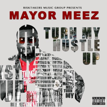 Turn My Hustle Up, by Mayor Meez on OurStage