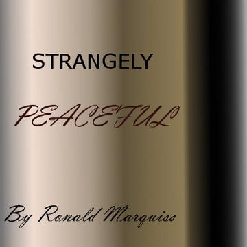 Strangely Peaceful, by Ronald Marquiss on OurStage
