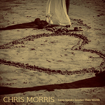 Love Speaks Louder Than Words, by Chris Morris on OurStage