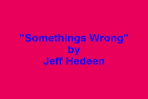 Somethings Wrong, by Jeff Hedeen on OurStage