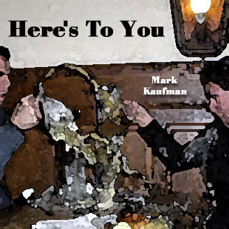 Here's To You, by Mark Kaufman on OurStage