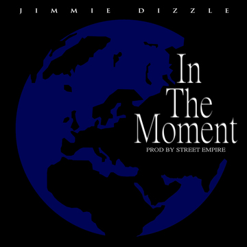 In The Moment, by Jimmie Dizzle on OurStage