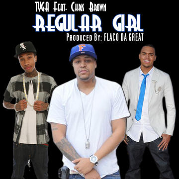 Regular Girl (Prod. By Flaco Da Great), by Tyga ft Chris Brown on OurStage