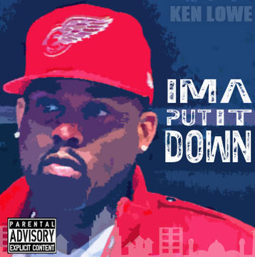 im a put it down, by kenlowe on OurStage