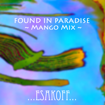 Found in Paradise (Mango Mix), by ESAKOFF on OurStage