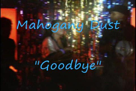 Goodbye, by MAHOGANY DUST on OurStage
