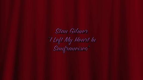 I Left My Heart In Sanfrancisco, by Stan Gilmer on OurStage