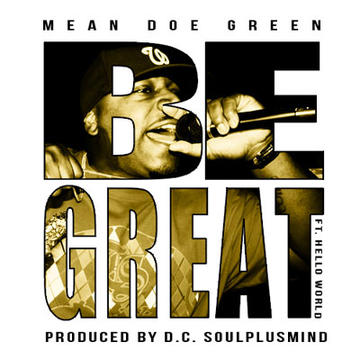 Be Great (Prod. By d.C. soulplusmind), by Mean Doe Green on OurStage