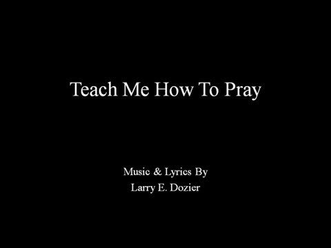 Teach Me How to Pray, Lord!, by Larry Dozier on OurStage