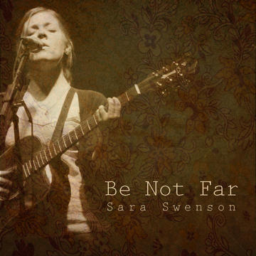 Be Not Far, by Sara Swenson on OurStage