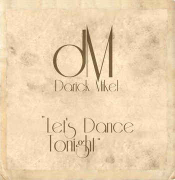 Let's Dance Tonight, by Darick Mikel on OurStage