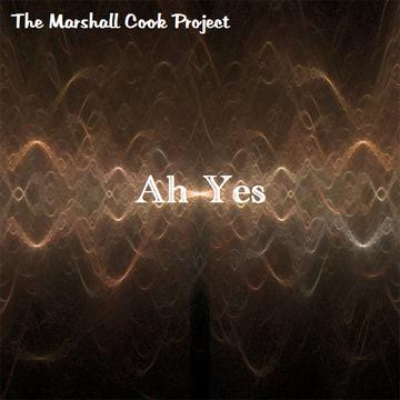Ah Yes, by The Marshall Cook Project on OurStage