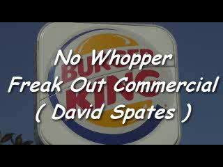Burger King No Whopper Freak Out ( David Spates ) Commercial , by davidspates on OurStage