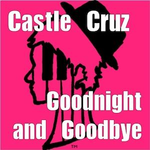 Goodnight & Goodbye, by Castle Cruz on OurStage