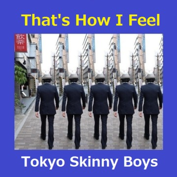 That's How I Feel, by Tokyo Skinny Boys on OurStage