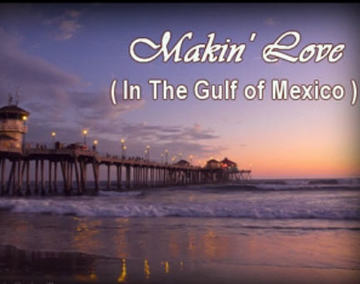Makin' Love (In The Gulf Of Mexico), by JD Richards on OurStage