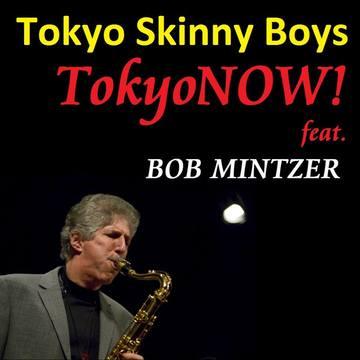 TokyoNOW! ft. Bob Mintzer, by Tokyo Skinny Boys on OurStage