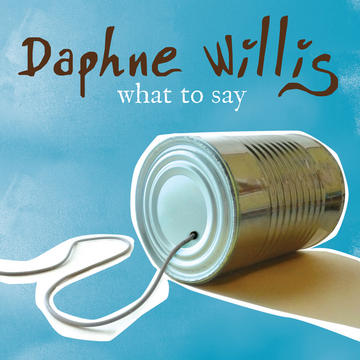 What to Say, by Daphne Willis on OurStage