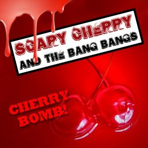 Cherry Bomb, by Scary Cherry and the Bang Bangs on OurStage