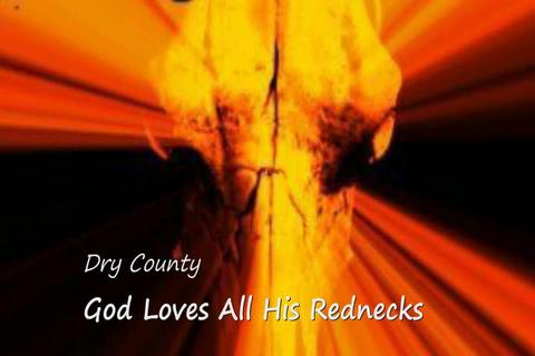 Dry County -- God Loves All His Rednecks Just the Same, by cwd543 on OurStage