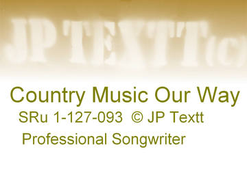 Country Music Our Way SRu 1-127-093 ©JP Textt Rev5, by JP Textt ©... on OurStage