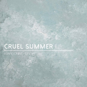 Cruel Summer, by Abandoning Sunday on OurStage