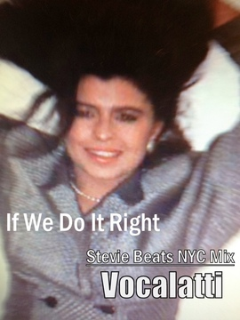 IF WE DO IT RIGHT , by VOCALATTI /STEVIE BEATS NYC MIX on OurStage