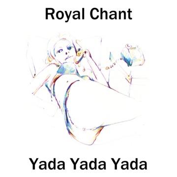 Yada Yada Yada, by Royal Chant on OurStage