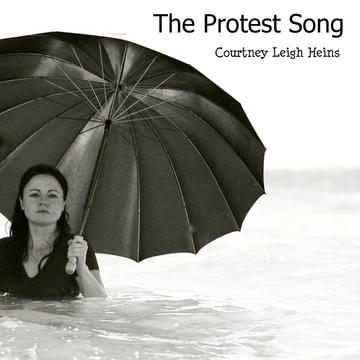 The Protest Song (This Is My Protest Song), by Courtney Leigh Heins on OurStage