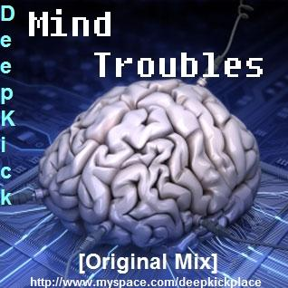 Mind Troubles [Original Mix], by DeepKick on OurStage