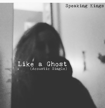 Like a Ghost (Acoustic Single), by Speaking Kings on OurStage