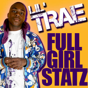 Lil Trae-FULL GIRL STATZ (OFFICIAL MUSIC VIDEO), by Lil Trae on OurStage