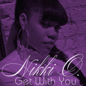 Get With You, by Nikki O. on OurStage